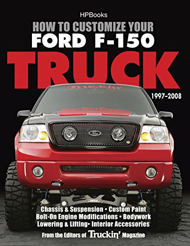 - How to Customize Your Ford F-150 Truck, 1997-2008: Chassis & Suspension, Custom Paint, Bolt-On Engine Modifications, Bodywork, Lowering & Lifting, Interior Accessories