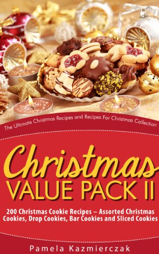 Christmas Value Pack II – 200 Christmas Cookie Recipes – Assorted Christmas Cookies, Drop Cookies, Bar Cookies and Sliced Cookies (The Ultimate Christmas ... Recipes For Christmas Collection Book 14) by [Kazmierczak, Pamela]