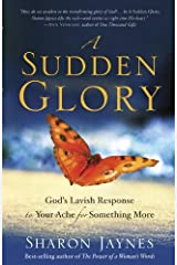 A Sudden Glory: God's Lavish Response to Your Ache for Something More Kindle Edition
