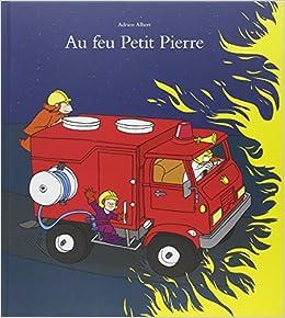 Amazon Fr Au Feu Petit Pierre Albert Adrien Livres