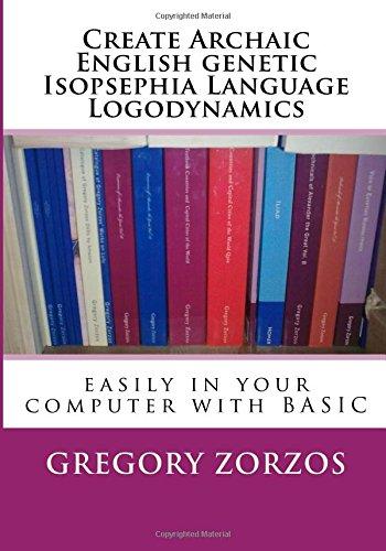 Download Create Archaic English genetic Isopsephia Language Logodynamics: easily in your computer with BASIC (Book Generators) (Volume 85) ebook
