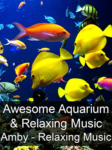 Awesome Aquarium & Relaxing Music - Amby - Relaxing Music