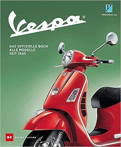 Vespa: Das offizielle Buch. Alle Modelle seit 1945