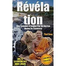 Révélation Des Temples D'Angkor Par Un Ancien Moine De Siemreap: VOL.12  LA RIVIERE DES 1000 LINGAS  (Les temples khmers) (French Edition)