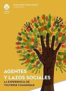 Agentes y lazos sociales: la experiencia de volverse comunidad (Spanish Edition) by Gómez