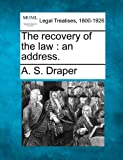 The recovery of the law : an Address, A. S. Draper, 1240101554