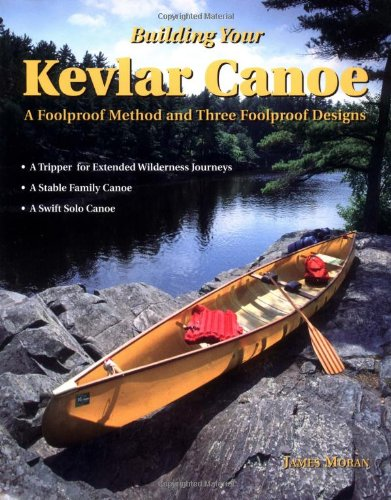Building Your Kevlar Canoe: A Foolproof Method and Three Foolproof Designs