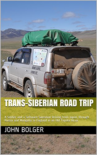 Trans-Siberian Road Trip: A Soldier and a Software Salesman Driving from Japan, through Russia and Mongolia to England in an Old Toyota HiLux (Road Trip Software)