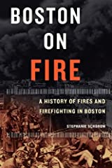 Boston on Fire: A History of Fires and Firefighting in Boston by Stephanie Schorow (2006) Paperback Paperback