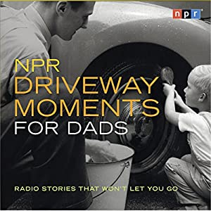 NPR Driveway Moments for Dads Radio/TV Program