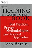 The Training Measurement Book: Best Practices, Proven Methodologies, and Practical Approaches, Josh Bersin, 1118682408