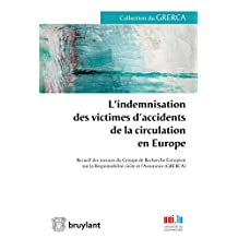 L'indemnisation des victimes d'accidents de la circulation en Europe: Recueil des travaux du Groupe de Recherche Européen sur la Responsabilité civile et l'Assurance (GRERCA) (French Edition)