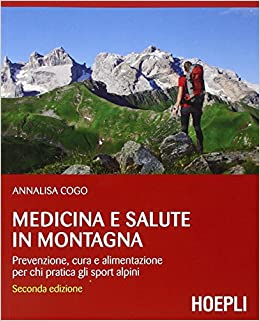 Medicina e salute in montagna. Prevenzione, cura e alimentazione per chi pratica gli sport alpini.