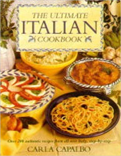 The Ultimate Italian Cookbook: Over 200 Authentic Recipes from All Over Italy, Step-by-step