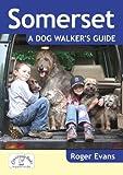 Somerset: A Dog Walker's Guide (Dog Walks)
