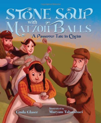 Stone Soup with Matzoh Balls: A Passover Tale in Chelm PDF