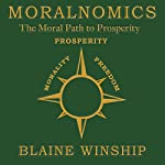Moralnomics: The Moral Path to Prosperity | Blaine Winship