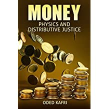 Money: Physics and Distributive Justice: A Novel Prespective Exploring Economic Inequality Through Physics and Statistics (Non Fiction Popular Science book)