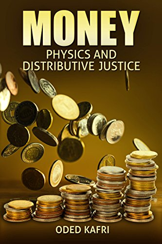 Money: Physics and Distributive Justice: A Novel Prespective Exploring Economic Inequality Through Physics and Statistics (Non Fiction Popular Science book) cover