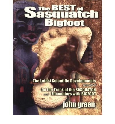 Best of Sasquatch Bigfoot: The Latest Scientific Developments Plus All of on the Track of the Sasquatch and Encounters with Bigfoot (Paperback) - Common