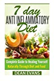 img - for Anti Inflammatory Diet: The Complete 7 Day Anti Inflammatory Diet Guide To Heal Yourself Naturally Through Diet And Food (Anti Inflammatory Diet) (Volume 1) book / textbook / text book