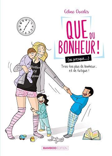 Que Du Bonheur ! Ou Presque..., Tome 2 : Trois Fois Plus De Bonheur... Et De Fatigue !