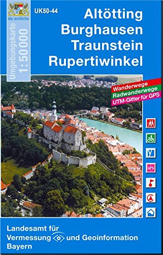 Altötting, Burghausen, Traunstein, Rupertiwinkel 1 : 50 000: Mit Wanderwegen, Radwanderwegen, UTM-Gitter für GPS-Nutzer (UK 50-44) (UK50 ... Karte Freizeitkarte Wanderkarte)