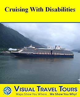 CRUISING WITH DISABILITIES - A Travelogue - Read before you go or on the way - Includes insider tips and photos - Like having a friend to show you around! (VisualTravelTours Book 229) by [Fritscher, Lisa]
