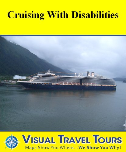Crusing with Disabilities: A Travelogue (Tours4Mobile, Visual Travel Tours Book 229)