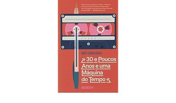 30 e Poucos Anos e Uma Máquina do Tempo: Mo Daviau/Edmundo Barreiros: 9788568432945: Amazon.com: Books