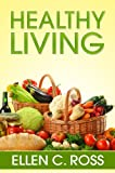 Healthy Living: Food Categories And Their Importance To Healthy Living, Various Types Of Vegetarian Diet And Their Effect On The Body And An Indepth Look Into Healthy Foods