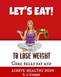Eat to Lose Weight: Cure Belly Fat and Achieve Healthy Body  (Lose Weight Fast, Lose Fat, Weight Loss, Good Habits) (English Edition)