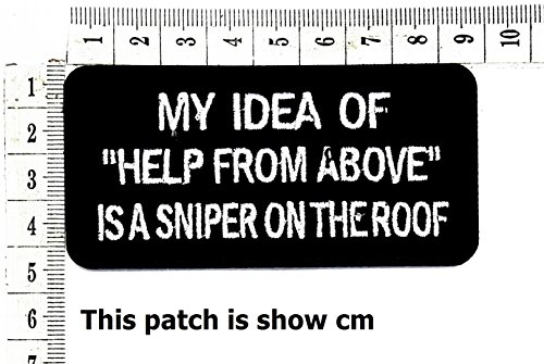 """My idea of """"Help from Above"""" is a Sniper on The roof Funny Words Patch Punk Rock Iron on Patch/Sew On Patch Clothes Bag T-Shirt Jeans Biker Badge Applique"""