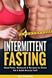Intermittent Fasting: Meal Plans, Workouts & Recipes to Shred Fat & Build Muscle Fast (Fasting, Beginners Weight Loss, Building Muscle, Healthy Living)