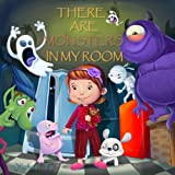 Children's Book: There Are Monsters In My Room (A Going to Sleep Picture Book - Halloween bedtime stories children's books) (Sweet Dreams Bedtime Story for Ages 2-8)