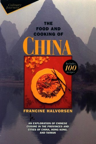 The Food and Cooking of China: An Exploration of Chinese Cuisine in the Provinces and Cities of China, Hong Kong, and Taiwan (Wiley Culinary Journeys)