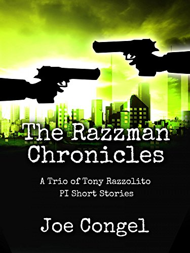 The Razzman Chronicles: A Trio of Tony Razzolito PI Short Stories (A Razzman Files Extra)