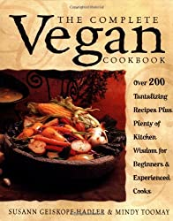 The Complete Vegan Cookbook: Over 200 Tantalizing Recipes, Plus Plenty of Kitchen Wisdom for Beginners and Experienced Cooks