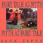 Fairy Tale as Myth/Myth as Fairy Tale: Clark Lectures | Jack Zipes