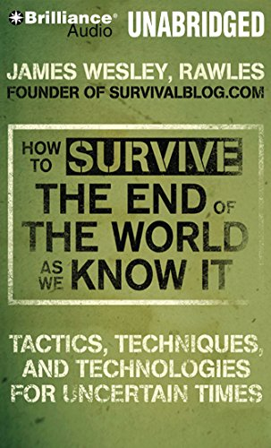 How to Survive the End of the World As We Know It: Tactics, Techniques and Technologies for Uncertain Times by Brilliance Audio