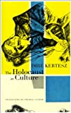 The Holocaust as Culture, Imre Kertész, 0857420224