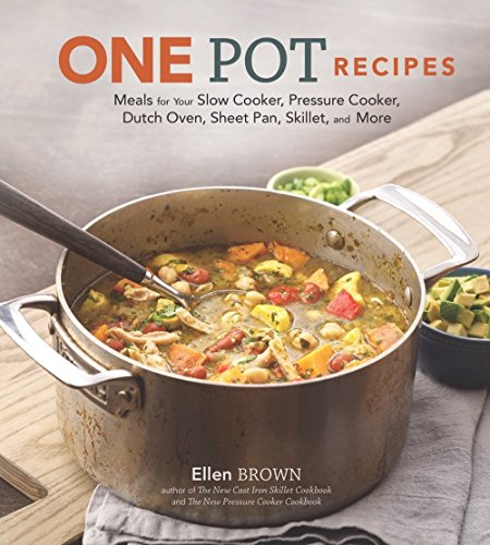 One Pot Recipes: Meals for Your Slow Cooker, Pressure Cooker, Dutch Oven, Sheet Pan, Skillet, and More by Ellen Brown