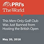 This Men-Only Golf Club Was Just Banned from Hosting the British Open | Joshua Kelly