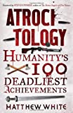 Atrocitology: Humanity's 100 Deadliest Achievements