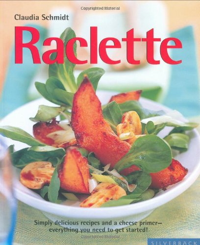Raclette (Quick & Easy) by Claudia Schmidt