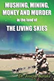 Mushing Mining Money and Murder in the Land of the Living Skies, Joseph Barake, 1493534432