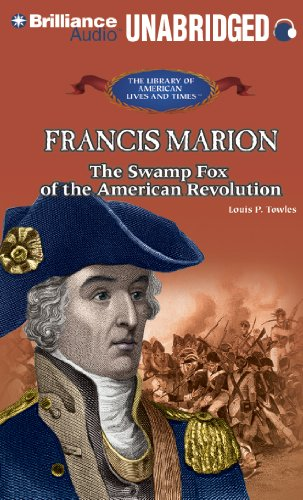 Francis Marion: The Swamp Fox of the American Revolution (The Library of American Lives and Times Series)
