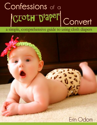 Image: Confessions of a Cloth Diaper Convert: A Simple, Comprehensive Guide to Using Cloth Diapers, by Erin Odom (Author). Publication Date: March 25, 2013