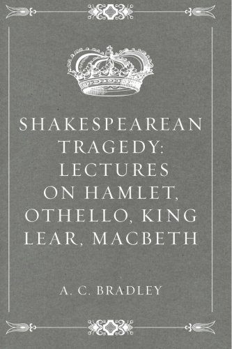 Download Shakespearean Tragedy: Lectures on Hamlet, Othello, King Lear, Macbeth ebook