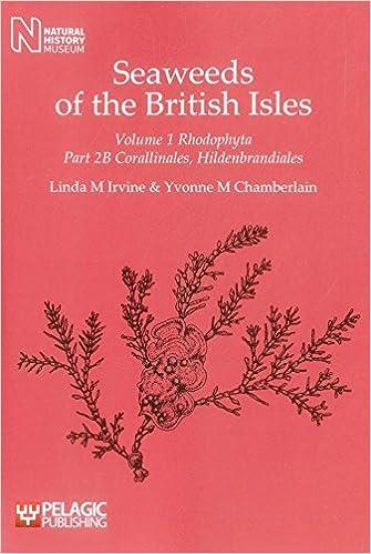 Seaweeds of the British Isles Volume 1 Rhodophyta Part 2b Corallinales, Hildenbrandiales
